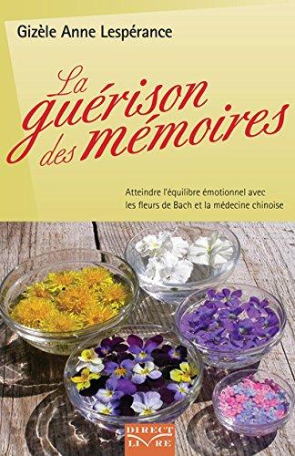 Guérison des mémoires (La) : Atteindre l'équilibre émotionnel avec les fleurs de Bach et la médecine chinoise par Gizèle Anne LESPÉRANCE