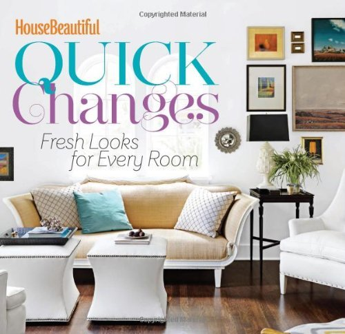 House Beautiful Quick Changes (House Beautiful Series) by The Editors of House Beautiful (2014-01-07)