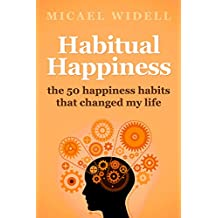 Habitual Happiness: The 50 Happiness Habits That Changed My Life (English Edition)
