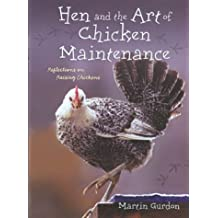 Hen and the Art of Chicken Maintenance: Reflections on Keeping Chickens