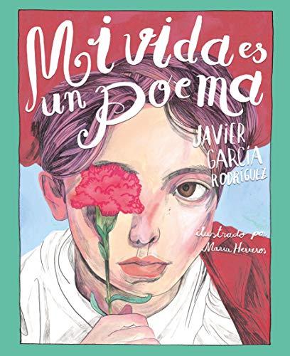 Mi vida es un poema por Javier García Rodríguez