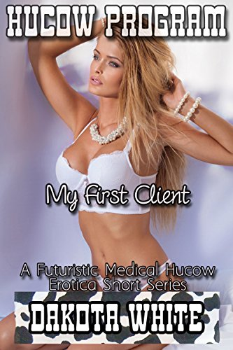 My First Client: A Futuristic Medical Hucow Erotica Short Series (Hucow Program Book 3) (English Edition) -