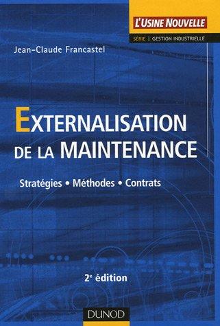 Externalisation de la maintenance : Stratégies - Méthodes - Contrats par Jean-Claude Francastel