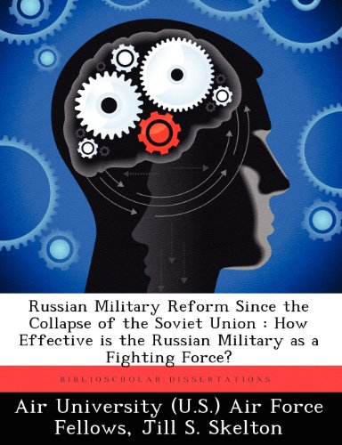 Russian Military Reform Since the Collapse of the Soviet Union: How Effective Is the Russian Military as a Fighting Force?
