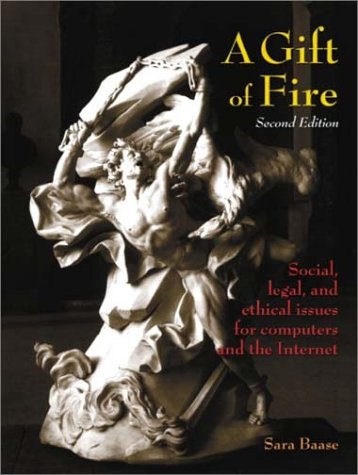 A Gift of Fire: Social, Legal, and Ethical Issues for Computers and the Internet: United States Edition