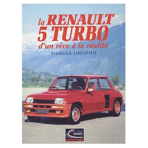 La Renault 5 Turbo. D'un rêve à la réalité