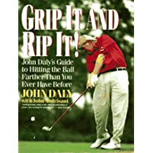 Grip It and Rip It: John Daly's Guide to Hitting the Ball Farther Than You Ever Have Before