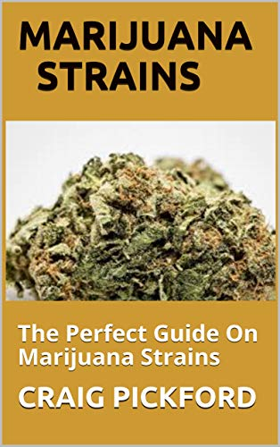 MARIJUANA STRAINS: The Perfect Guide On Marijuana Strains (English Edition)
