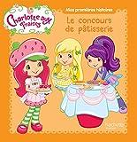 Mes premières histoires Charlotte aux Fraises - Le grand concours de pâtisserie...