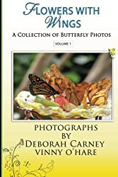 Flowers With Wings: Butterfly Photographs Coffee Table Books for Kindle: Volume 1 by Deborah Carney (2012-03-30)