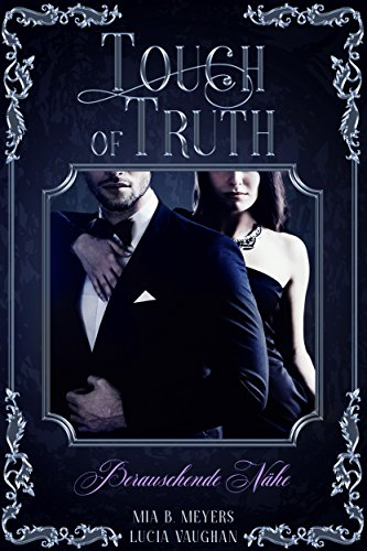 Touch of Truth: Berauschende Nähe von [B. Meyers, Mia, Vaughan, Lucia]