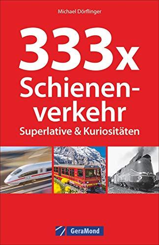333 Superlative und Kuriositäten der Eisenbahn. Spannende Fakten und Kurioses zum Schienenverkehr. Wissen für Eisenbahnfans. Das Nachschlagewerk zur Bahn.