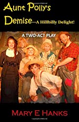 Aunt Polly's Demise--A Hillbilly Delight!: A Two-Act Play