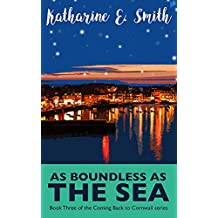 As Boundless as the Sea: Feel-good, festive and funny - book three of the Coming Back to Cornwall series