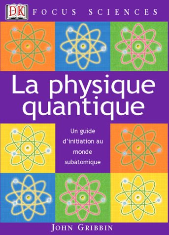 La physique quantique : Un guide d'initiatiion au monde subatomique