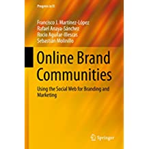 Online Brand Communities: Using the Social Web for Branding and Marketing (Progress in IS)