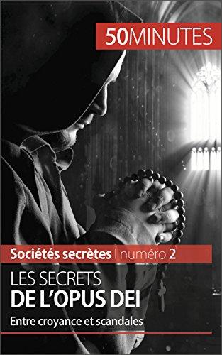 Les secrets de l'Opus Dei: Entre croyance et scandales (Sociétés secrètes t. 2)