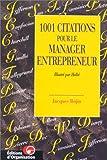 Telecharger Livres 1001 Citations pour le manager entrepreneur (PDF,EPUB,MOBI) gratuits en Francaise