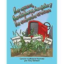 La avena, los chícharos, los ejotes y la cebada crecen (Oats, Peas, Beans, and Barley Grow) (Early Childhood Themes)