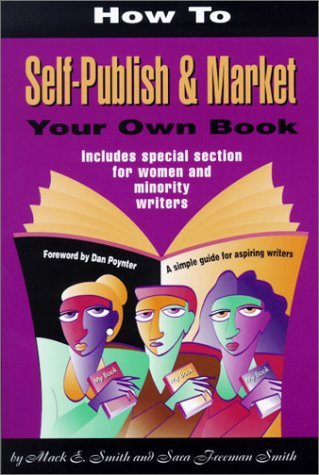 How to Self-Publish & Market Your Own Book: A Simple Guide for Aspiring Writers Includes Special Section for Women & Minority Writers by Sara Freeman Smith (2001-03-06)