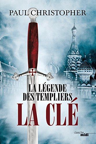 La Légende des Templiers - La Clé T6 (THRILLER) par Paul CHRISTOPHER