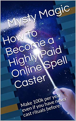 How To Become a Highly Paid Online Spell Caster: Make 100k per year even if you have never cast rituals before! (English Edition) - Magic Cast