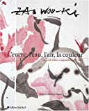 L'encre, l'eau, l'air, la couleur - Encres de Chine et aquarelles 1954-2007 de Wou-Ki Zao (3 septembre 2008) Broché