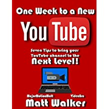 One Week to a New YouTube: Seven Steps to bring your YouTube Channel to the Next Level! (English Edition)