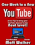 One Week to a New YouTube: Seven Steps to bring your YouTube Channel to the Next Level!