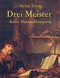 Drei Meister: Honoré de Balzac. Charles Dickens. Fjodor Dostojewksi