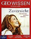 GEO Wissen 55/2015 - Zuversicht: Die positive Kraft des Denkens