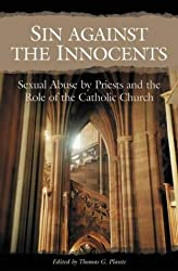 Sin Against the Innocents: Sexual Abuse by Priests and the Role of the Catholic Church (Gay, Crime, Psychology, Religion & Spirituality)
