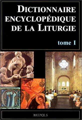 Dictionnaire encyclopédique de la Liturgie. Tome 1, A-L par Collectif