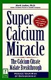 Super Calcium Miracle: The Calcium Citrate Malate Breakthrough