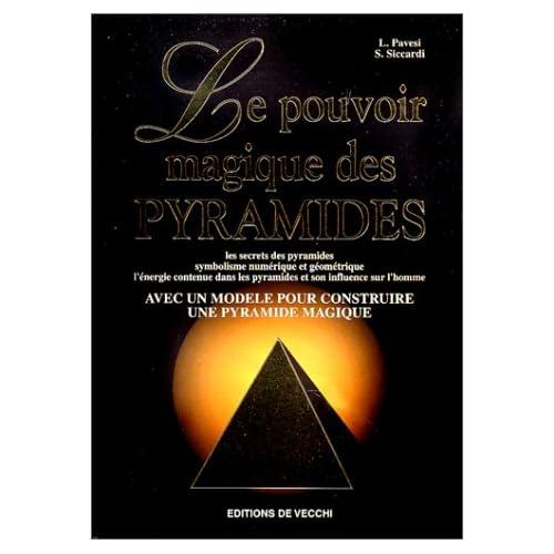 LE POUVOIR MAGIQUE DES PYRAMIDES. Les secrets des pyramides, symbolisme numérique et géométrique, l'énergie contenue dans les pyramides et son ... modèle pour construire une pyramide magique