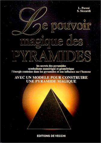 LE POUVOIR MAGIQUE DES PYRAMIDES. Les secrets des pyramides, symbolisme numrique et gomtrique, l'nergie contenue dans les pyramides et son ... modle pour construire une pyramide magique