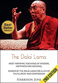 Dalai Lama: Most Inspiring Teachings of Wisdom, Happiness and Meaning, Shared by the Dalai Lama for a Life of Fulfillment and Compassion - 2nd Edition (English Edition) di [June, Harisson]