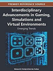 Interdisciplinary Advancements in Gaming, Simulations and Virtual Environments: Emerging Trends (Premier Reference Source) 1st edition by Richard E. Ferdig (2012) Hardcover