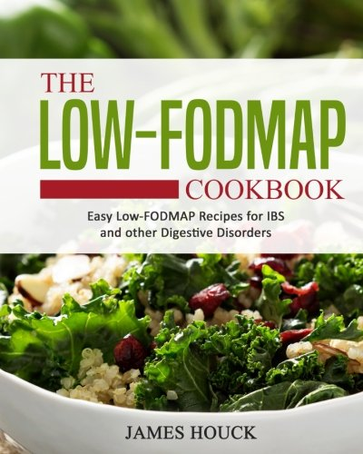 The Low-FODMAP Diet: The Ultimate Low-FODMAP Cookbook for Beginners: Easy Low-FODMAP Recipes for IBS and Other Digestive Disorders: Volume 1