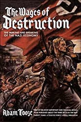The Wages of Destruction: The Making and Breaking of the Nazi Economy by Adam Tooze (2007-03-22)