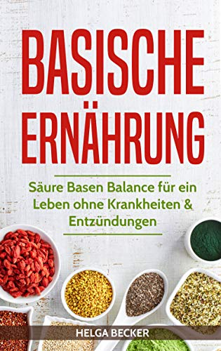 Basische Ernährung: Säure Basen Balance für ein Leben ohne Krankheiten & Entzündungen - Einfach Getränke Ausgewogen