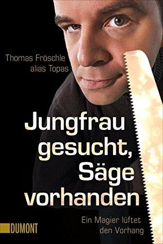 Taschenbücher: Jungfrau gesucht, Säge vorhanden: Ein Magier lüftet den Vorhang