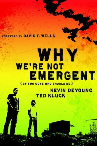 Why We're Not Emergent: By Two Guys Who Should Be (Faith and Freedom) by Kevin DeYoung (2008-04-01)