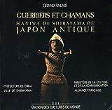 Guerriers et chamans haniwa de Shibayama du Japon antique: Exposition, Grand-Palais, 3 juin-13 juillet 1987, Galerie des Ponchettes et Galerie d'art ... musées de Nice, 31 juillet-18 octobre 1987...