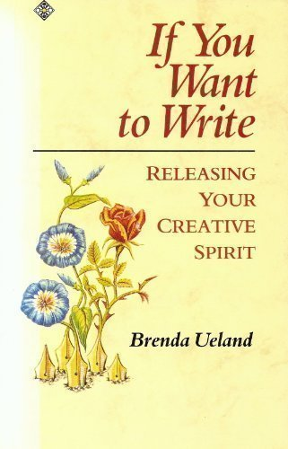 If You Want to Write: Releasing the Creative Spirit