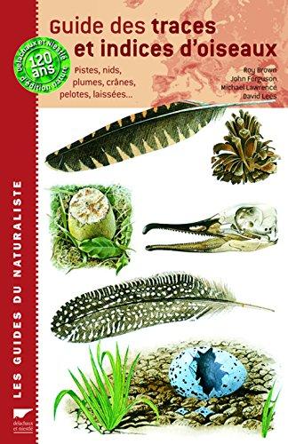 Guide des traces et indices d'oiseaux : Pistes, nids, plumes, crânes, pelotes, laissées.