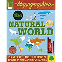 The Natural World: Planet Earth and its billions of species in maps and infographics (Mapographica)