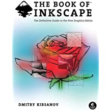 The Book of Inkscape: The Definitive Guide to the Free Graphics Editor by Dmitry Kirsanov (2009-10-09)