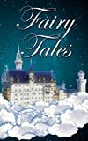 Fairy Tales: Grimm, Hans Christian Andersen, Tales of Mother Goose, & Other Fairy Tales from Around the World (English Edition)
