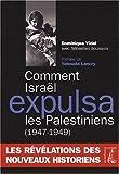 Comment Israël expulsa les Palestiniens - Les nouveaux acquis de l'Histoire (1945-1949)